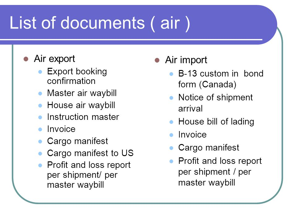 List of documents ( Ocean ) Ocean Export Export booking confirmation House Bill of Lading Instruction Master Invoice Cargo Manifest Profit and Loss re