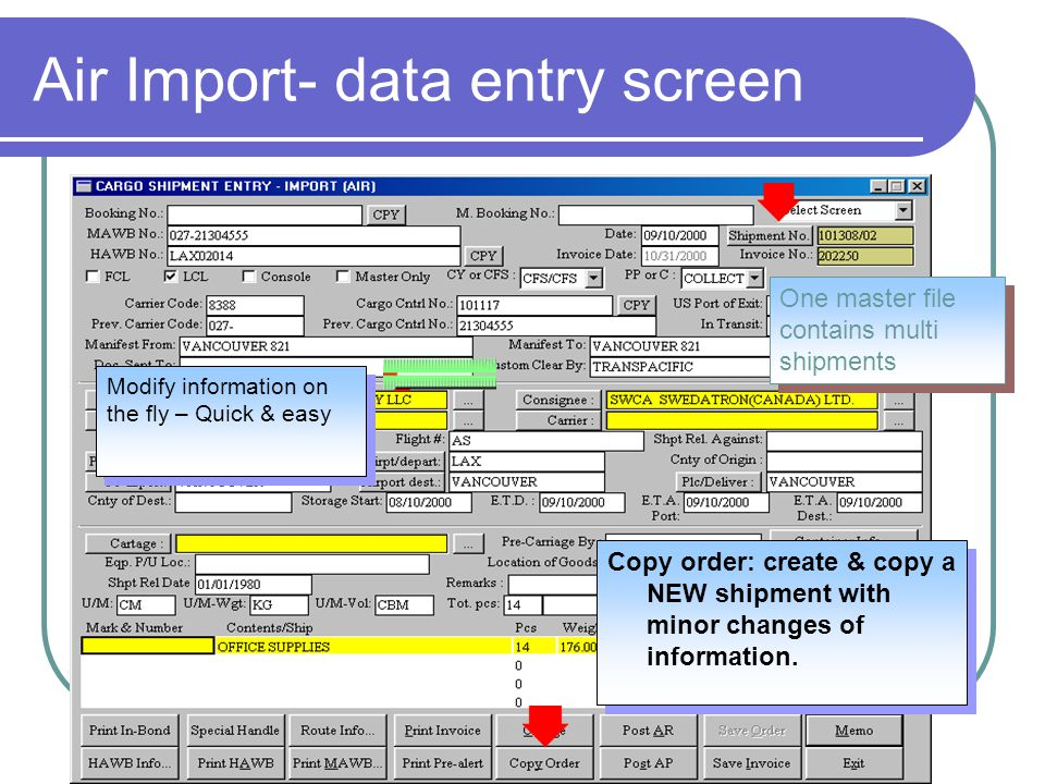 Air Import- data entry screen List location or contact for competitive analysis (or other related documents) here Modify information on the fly – Quick & easy Copy order: create & copy a NEW shipment with minor changes of information.