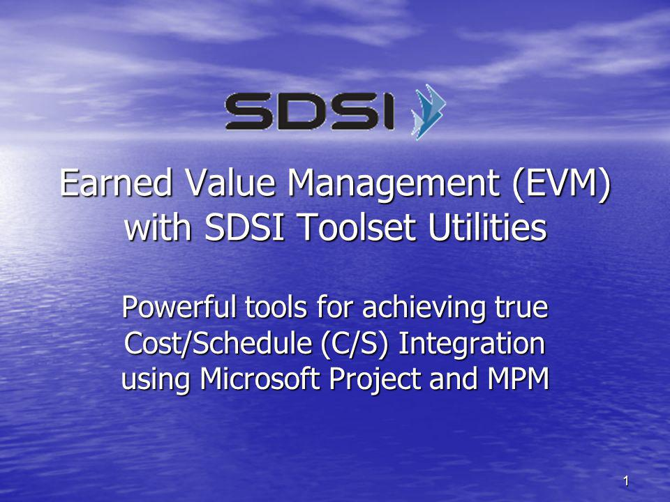 12 WBS is most important data element in Cost/Schedule (C/S) Integration WBS is most important data element in Cost/Schedule (C/S) Integration SDSI EVM Analysis Tools use the WBS to: SDSI EVM Analysis Tools use the WBS to: –Order and arrange EVM data in Microsoft Project –Achieve C/S Integration in Microsoft Project –Ensure data alignment between Microsoft Project and MPM SDSI EVM Analysis Tools support different Microsoft Project to MPM constructs, all via a single WBS: SDSI EVM Analysis Tools support different Microsoft Project to MPM constructs, all via a single WBS: –One Microsoft Project file to one MPM file –Multiple Microsoft Project files to one MPM file –One Microsoft Project file to multiple MPM files WBS Process Tool Microsoft Project to MPM WBS Options