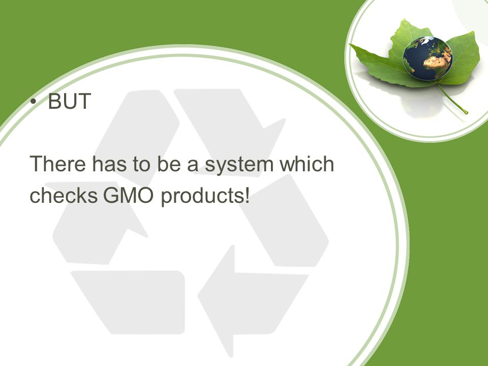 BUT There has to be a system which checks GMO products!