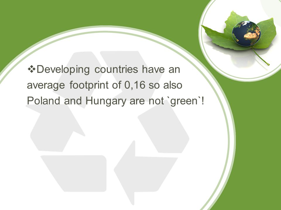  Developing countries have an average footprint of 0,16 so also Poland and Hungary are not `green`!