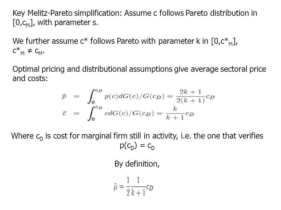 Key Melitz-Pareto simplification: Assume c follows Pareto distribution in [0,c M ], with parameter s. We further assume c* follows Pareto with paramet