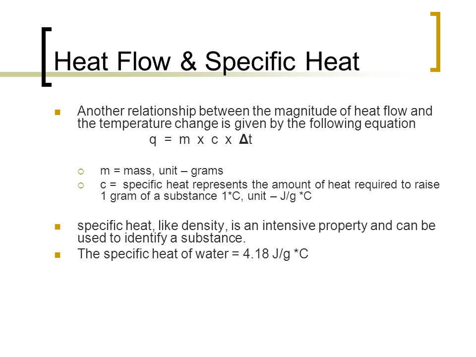 Heat Flow & Specific Heat Another relationship between the magnitude of heat flow and the temperature change is given by the following equation q = m