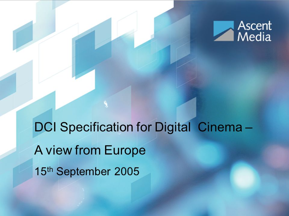 IBC 2005 DCI Workshop Workflow Skills Needed Mastering - Digital Intermediate creative skills within calibrated environment – standard viewing conditions across facilities.