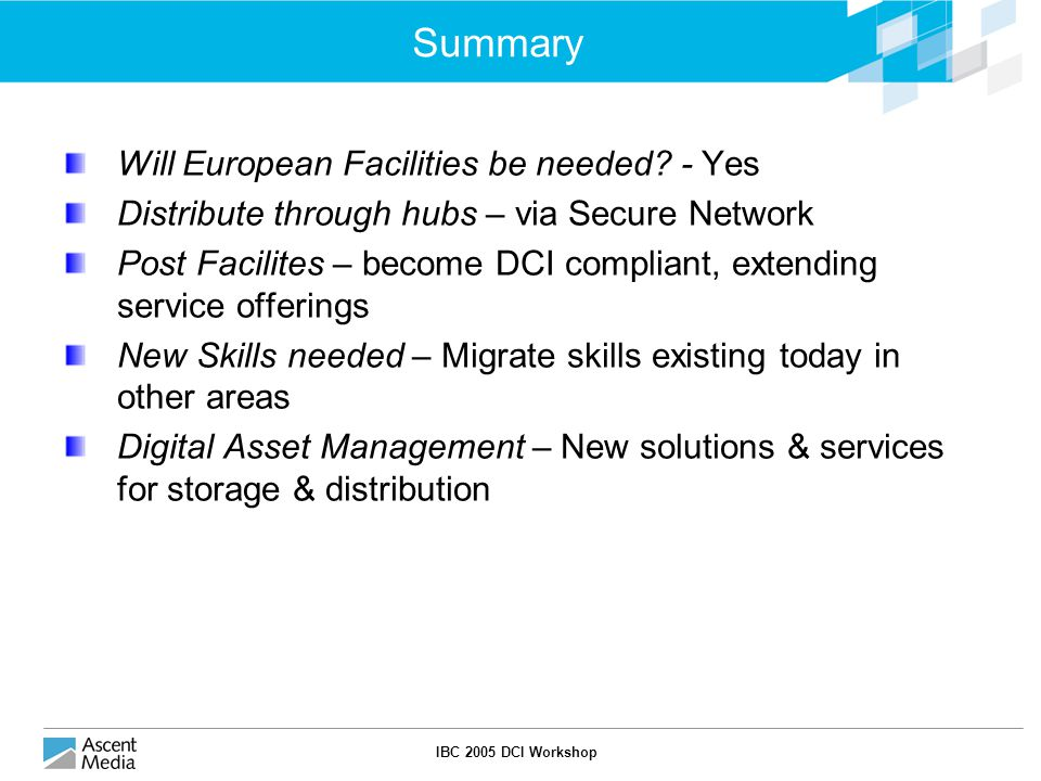 IBC 2005 DCI Workshop Summary Will European Facilities be needed.