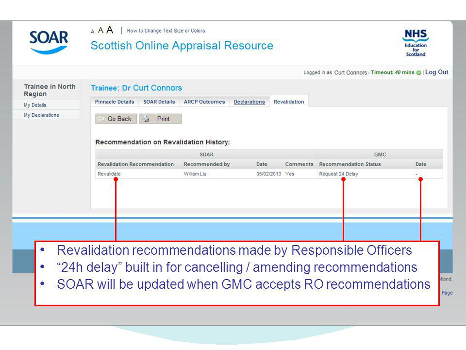 Revalidation recommendations made by Responsible Officers 24h delay built in for cancelling / amending recommendations SOAR will be updated when GMC accepts RO recommendations