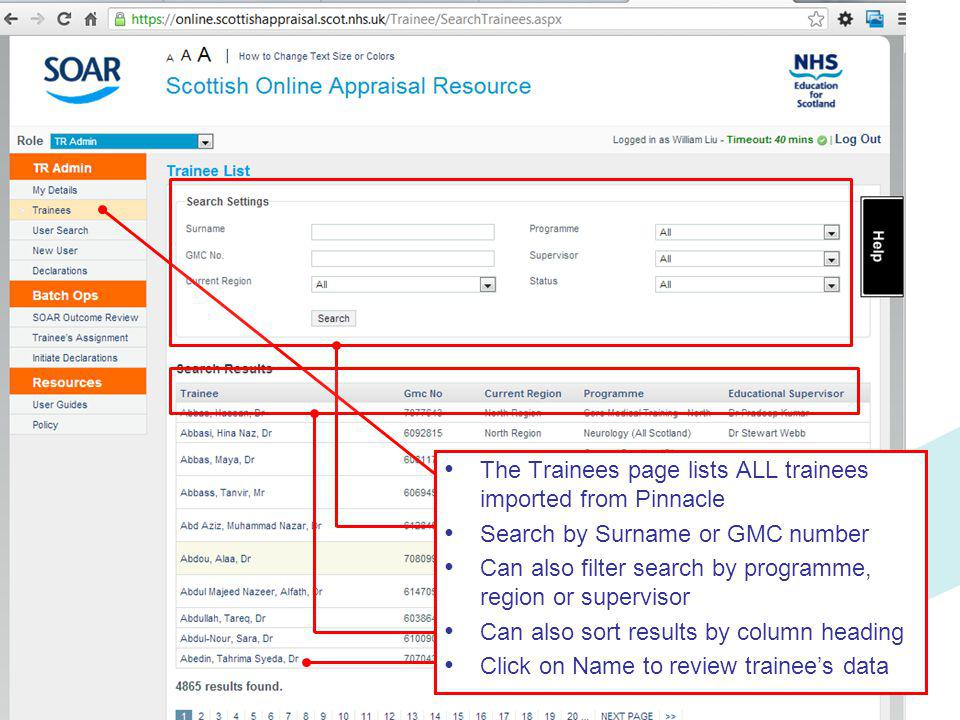 The Trainees page lists ALL trainees imported from Pinnacle Search by Surname or GMC number Can also filter search by programme, region or supervisor Can also sort results by column heading Click on Name to review trainee's data