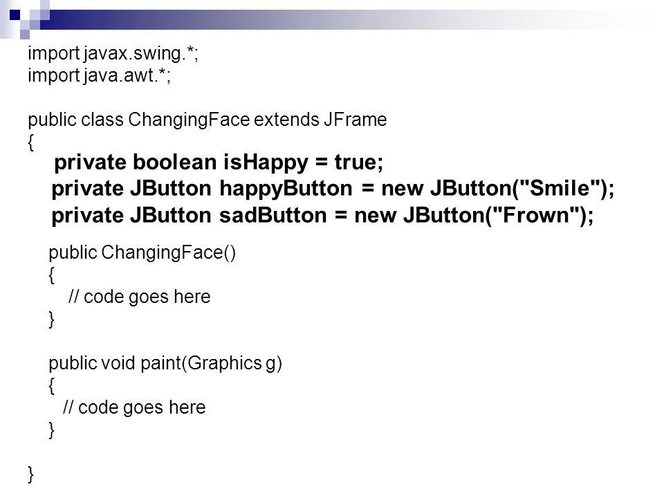 import javax.swing.*; import java.awt.*; public class ChangingFace extends JFrame { public ChangingFace() { // code goes here } public void paint(Grap