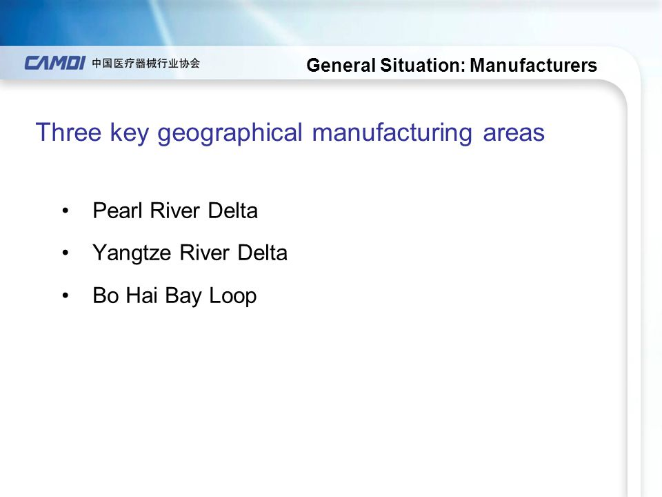 General Situation: Manufacturers Pearl River Delta Yangtze River Delta Bo Hai Bay Loop Three key geographical manufacturing areas