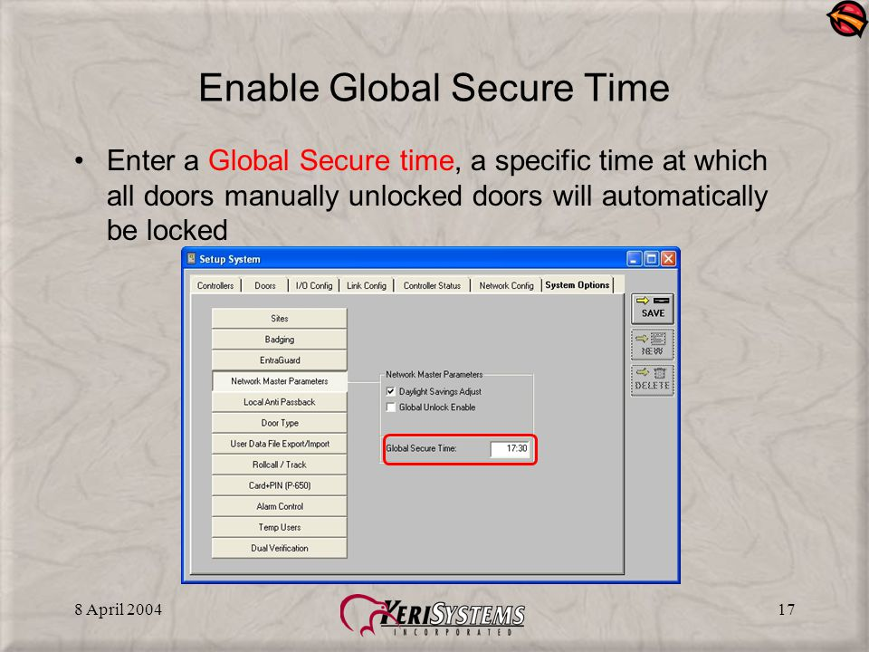 8 April 200417 Enable Global Secure Time Enter a Global Secure time, a specific time at which all doors manually unlocked doors will automatically be locked