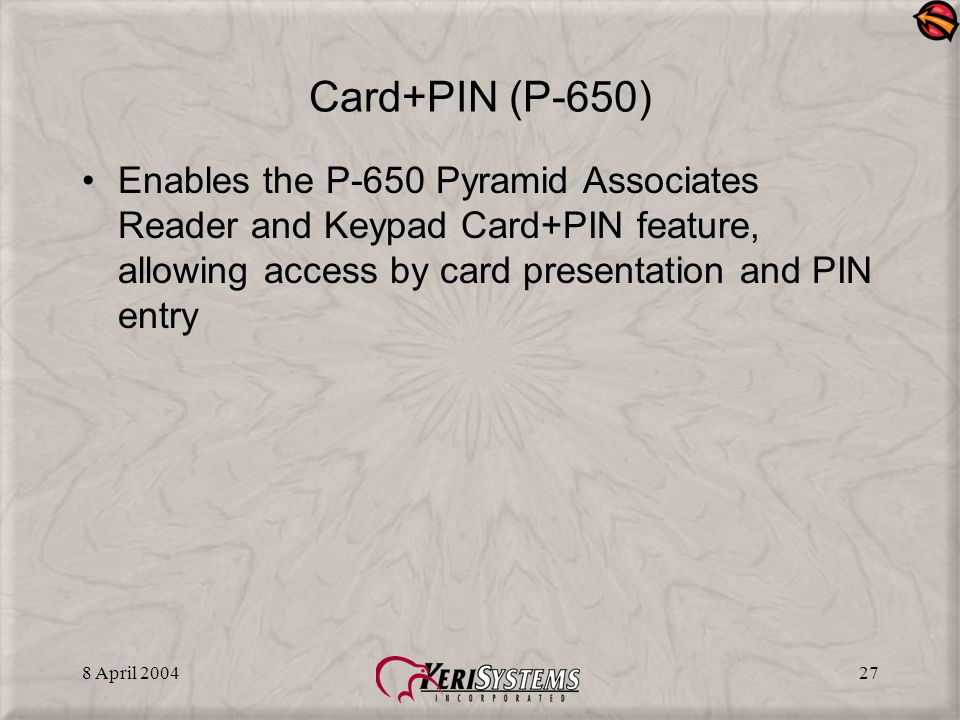 8 April 200427 Card+PIN (P-650) Enables the P-650 Pyramid Associates Reader and Keypad Card+PIN feature, allowing access by card presentation and PIN entry