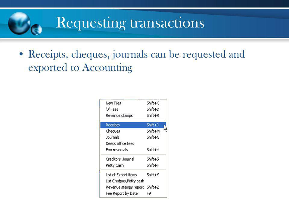 Requesting transactions Receipts, cheques, journals can be requested and exported to Accounting