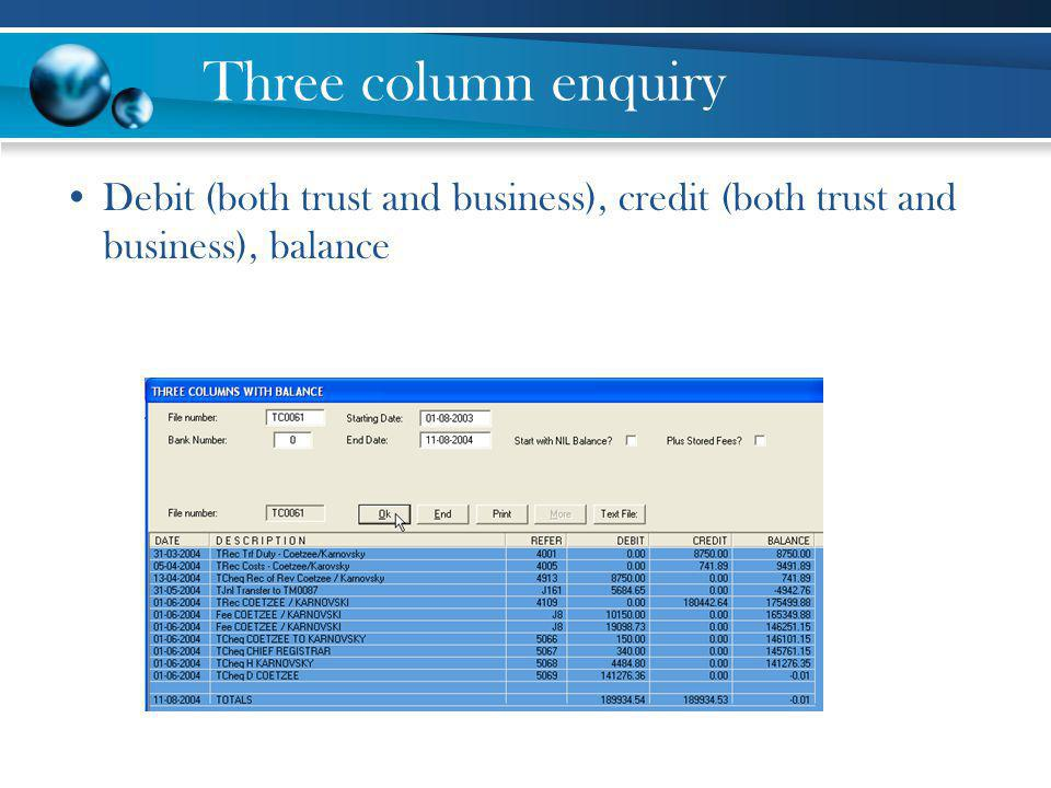 Three column enquiry Debit (both trust and business), credit (both trust and business), balance
