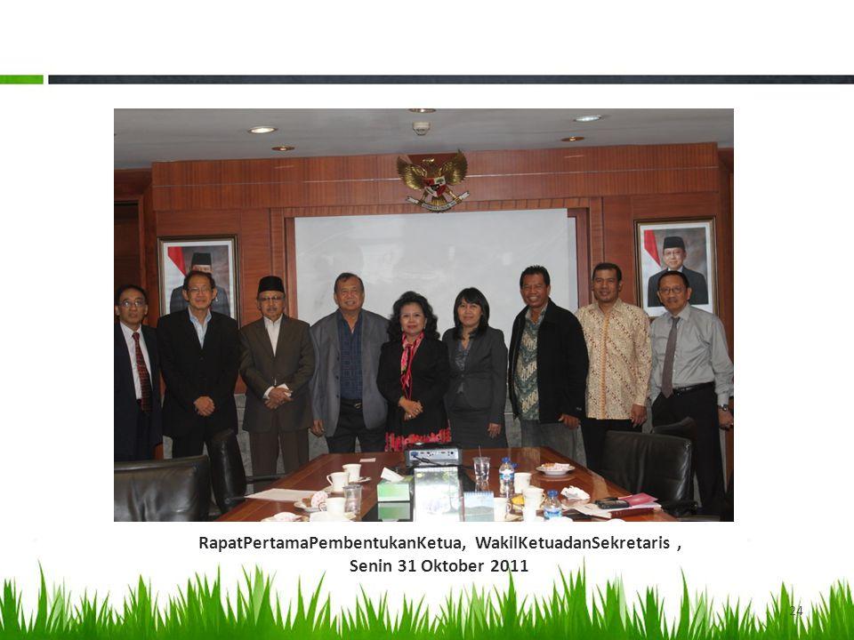 24 RapatPertamaPembentukanKetua, WakilKetuadanSekretaris, Senin 31 Oktober 2011
