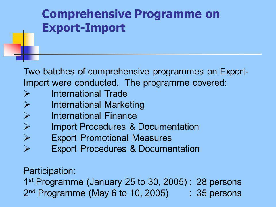 Comprehensive Programme on Export-Import Two batches of comprehensive programmes on Export- Import were conducted.