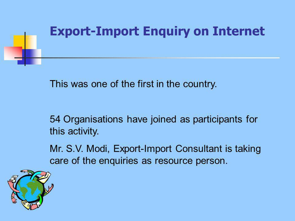 Export-Import Enquiry on Internet This was one of the first in the country.