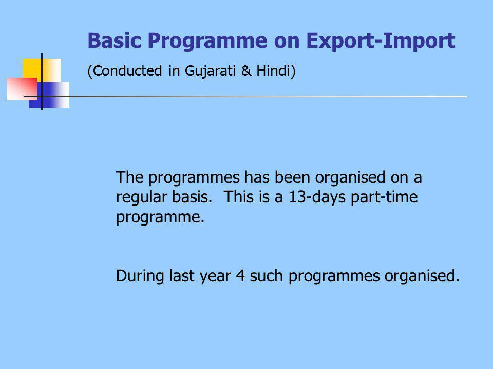 Basic Programme on Export-Import (Conducted in Gujarati & Hindi) The programmes has been organised on a regular basis.