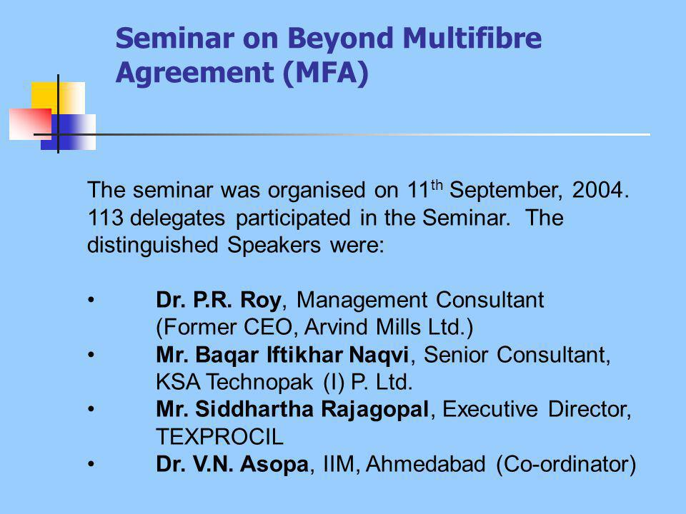 Seminar on Beyond Multifibre Agreement (MFA) The seminar was organised on 11 th September, 2004.