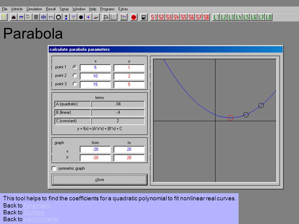 Parabola This tool helps to find the coefficients for a quadratic polynomial to fit nonlinear real curves.