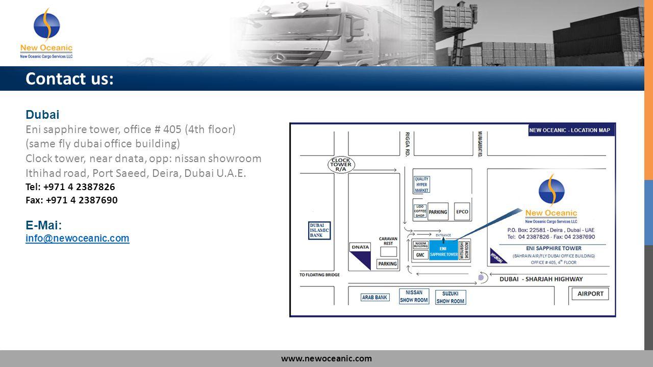 www.newoceanic.com Contact us: Dubai Eni sapphire tower, office # 405 (4th floor) (same fly dubai office building) Clock tower, near dnata, opp: nissan showroom Ithihad road, Port Saeed, Deira, Dubai U.A.E.