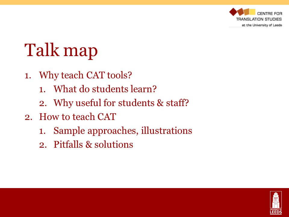 Talk map 1.Why teach CAT tools.1.What do students learn.