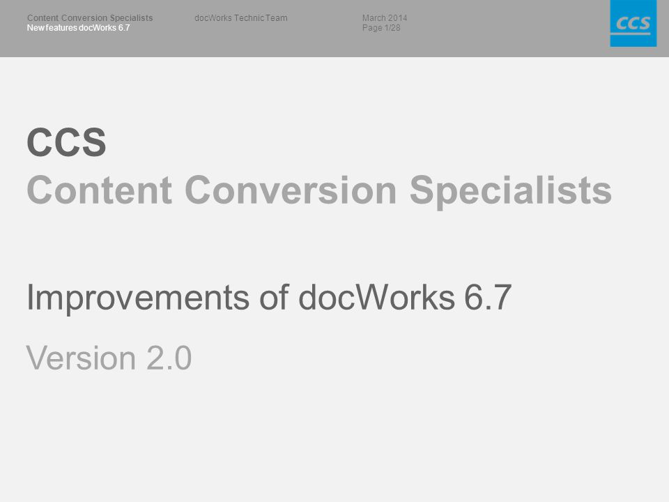 March 2014 Page 1/28 Content Conversion Specialists New features docWorks 6.7 docWorks Technic Team CCS Content Conversion Specialists Improvements of docWorks 6.7 Version 2.0