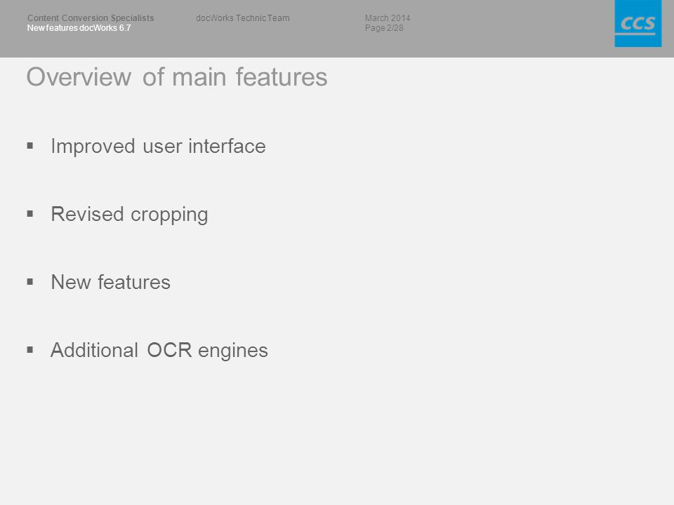 March 2014 Page 2/28 Content Conversion Specialists New features docWorks 6.7 docWorks Technic Team Overview of main features  Improved user interface  Revised cropping  New features  Additional OCR engines