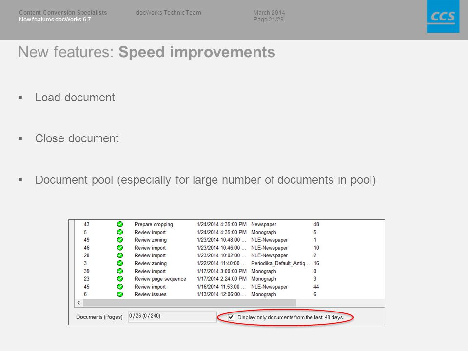 March 2014 Page 21/28 Content Conversion Specialists New features docWorks 6.7 docWorks Technic Team New features: Speed improvements  Load document  Close document  Document pool (especially for large number of documents in pool)