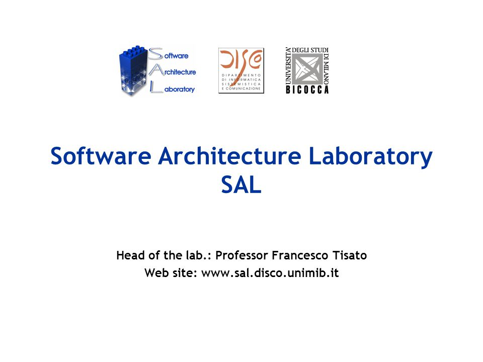 Software Architecture Laboratory SAL Head of the lab.: Professor Francesco Tisato Web site: www.sal.disco.unimib.it