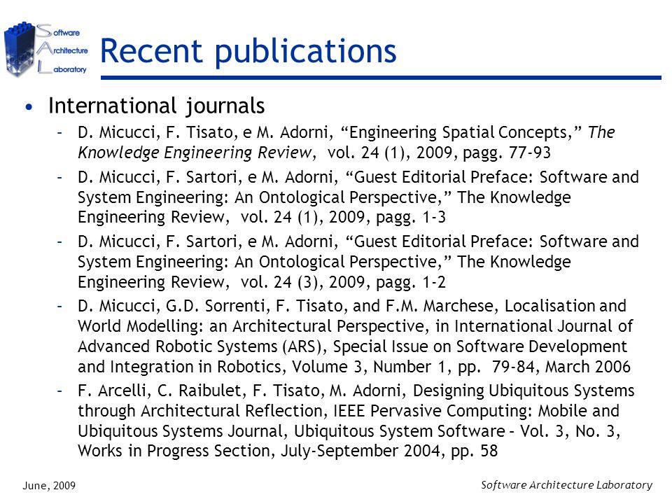 "June, 2009 Software Architecture Laboratory Recent publications International journals –D. Micucci, F. Tisato, e M. Adorni, ""Engineering Spatial Conce"