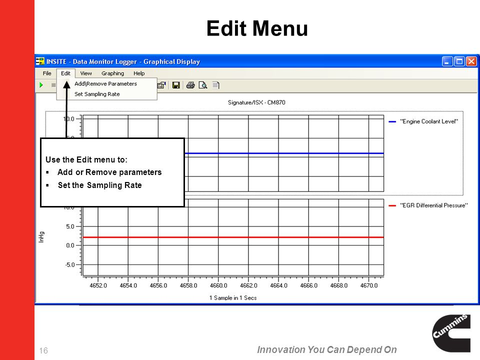 Innovation You Can Depend On 16 Use the Edit menu to:  Add or Remove parameters  Set the Sampling Rate Edit Menu