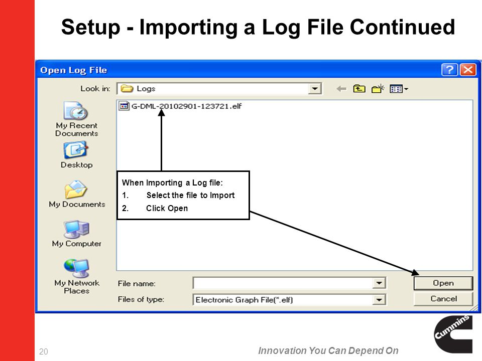 Innovation You Can Depend On 20 When Importing a Log file: 1.Select the file to Import 2.Click Open Setup - Importing a Log File Continued