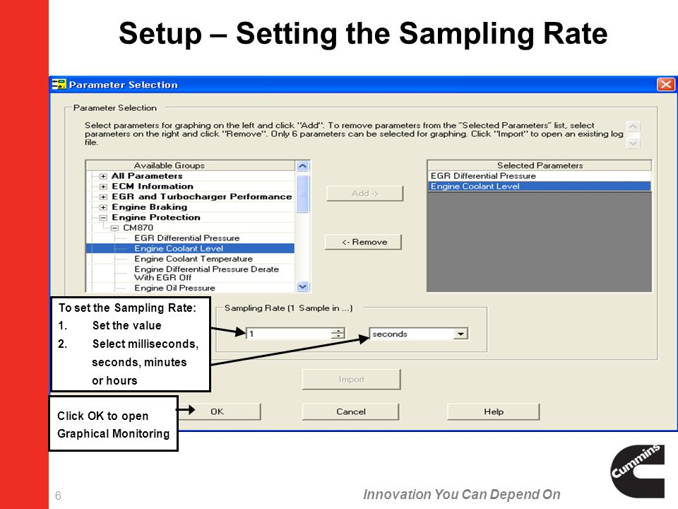 Innovation You Can Depend On 6 Click OK to open Graphical Monitoring To set the Sampling Rate: 1.Set the value 2.Select milliseconds, seconds, minutes or hours Setup – Setting the Sampling Rate