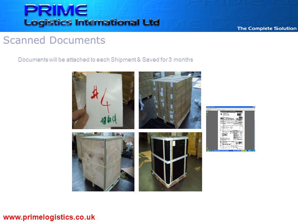 Documents will be attached to each Shipment & Saved for 3 months www.primelogistics.co.uk Scanned Documents