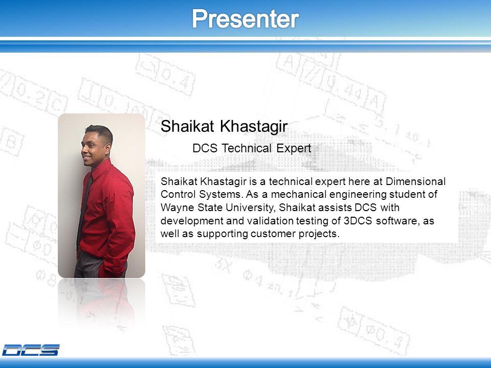 Shaikat Khastagir DCS Technical Expert Shaikat Khastagir is a technical expert here at Dimensional Control Systems.