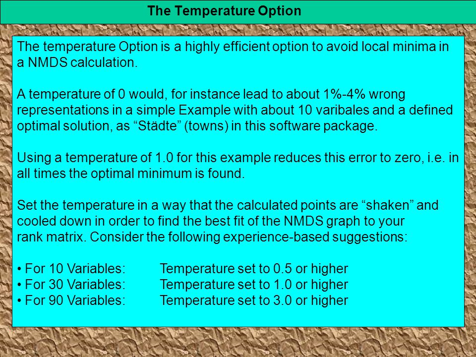 The Temperature Option The temperature Option is a highly efficient option to avoid local minima in a NMDS calculation. A temperature of 0 would, for
