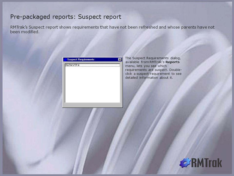 RMTrak's Suspect report shows requirements that have not been refreshed and whose parents have not been modified. Pre-packaged reports: Suspect report