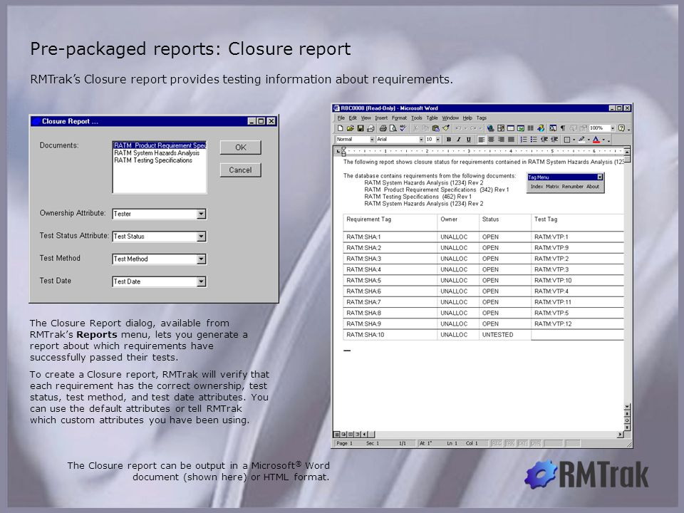 RMTrak's Closure report provides testing information about requirements. Pre-packaged reports: Closure report The Closure Report dialog, available fro