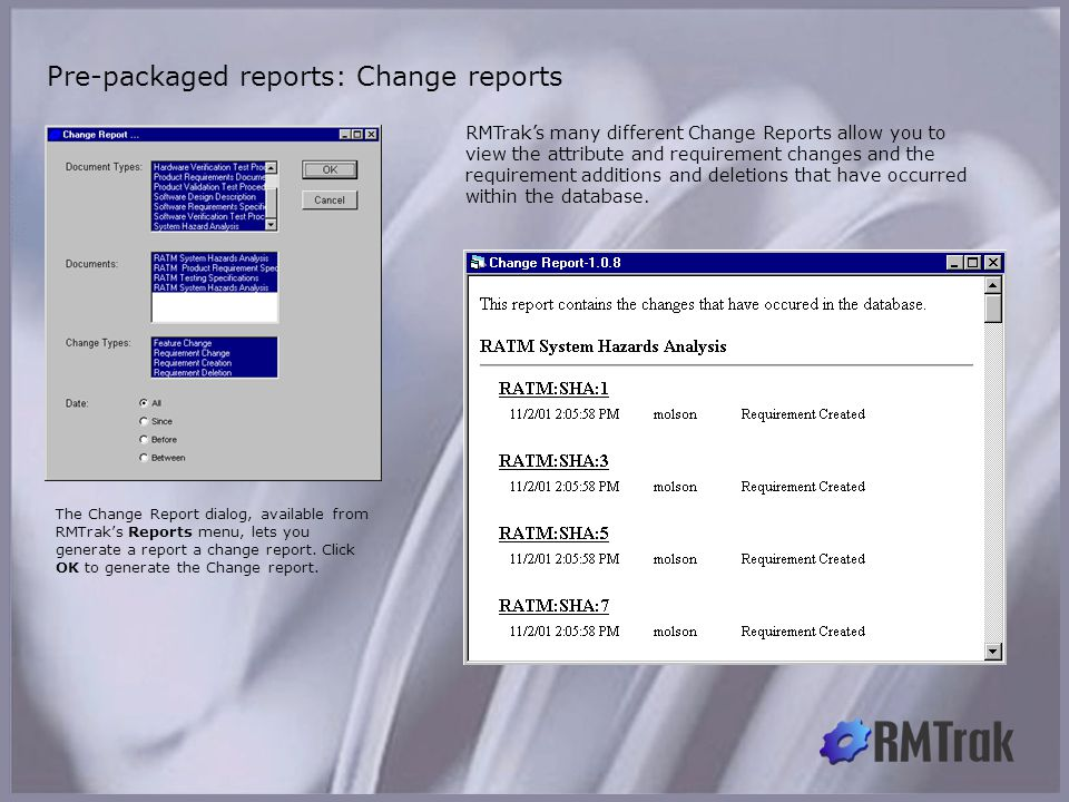 Pre-packaged reports: Change reports RMTrak's many different Change Reports allow you to view the attribute and requirement changes and the requiremen