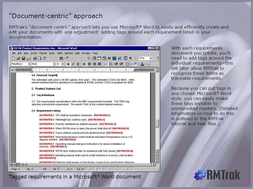 RMTrak's document-centric approach lets you use Microsoft ® Word to easily and efficiently create and edit your documents with one adjustment: adding tags around each requirement listed in your documentation.