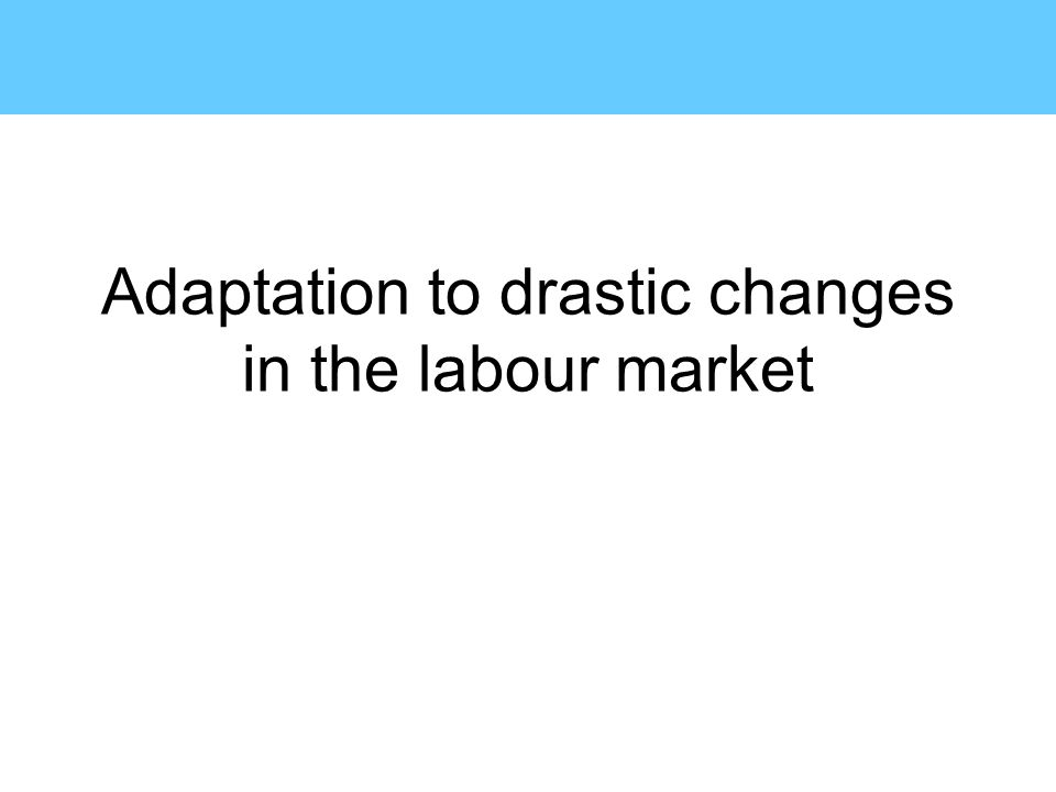 Adaptation to drastic changes in the labour market