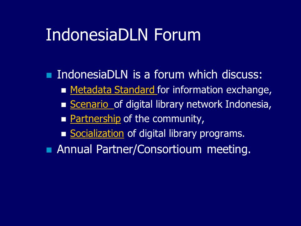 IndonesiaDLN Initiatives A Bottom-up initiative, from the grass root (started from the university, library, and research institution), To manage and share the Indonesian knowledge, Through a distributed AND centralized digital library network.