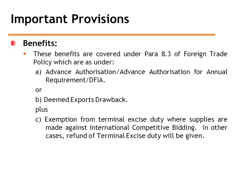 Important Provisions Benefits:  These benefits are covered under Para 8.3 of Foreign Trade Policy which are as under: a)Advance Authorisation/Advance