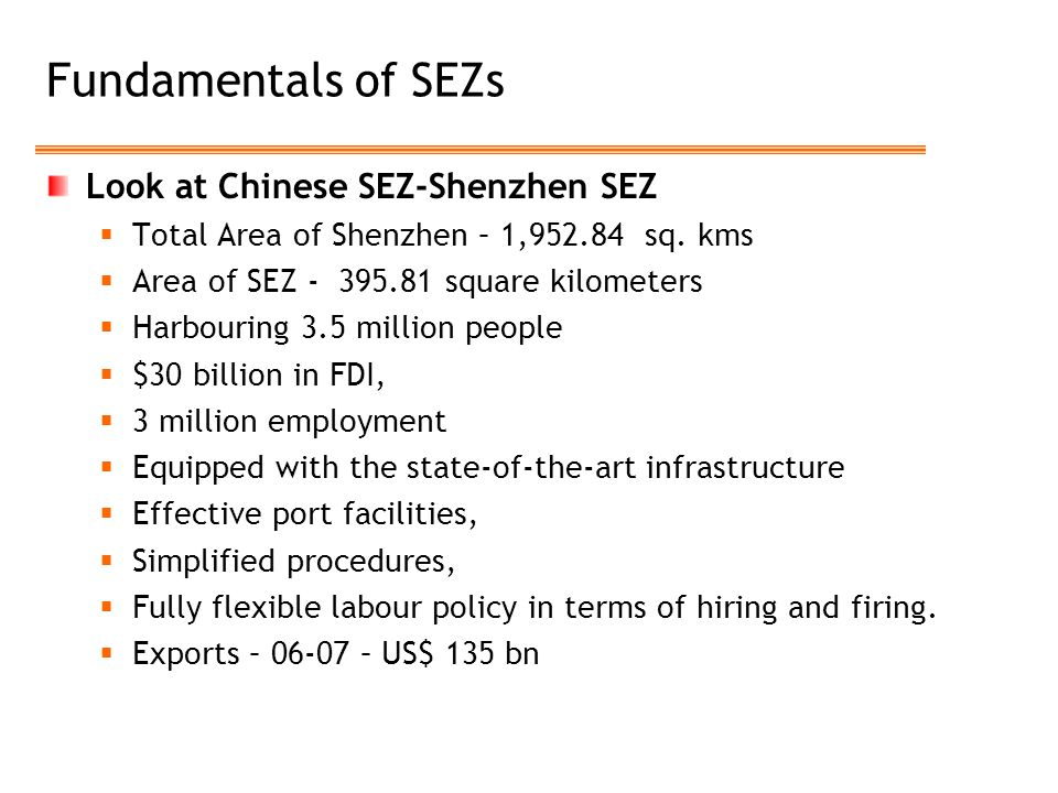 Fundamentals of SEZs Look at Chinese SEZ-Shenzhen SEZ  Total Area of Shenzhen – 1,952.84 sq. kms  Area of SEZ - 395.81 square kilometers  Harbourin