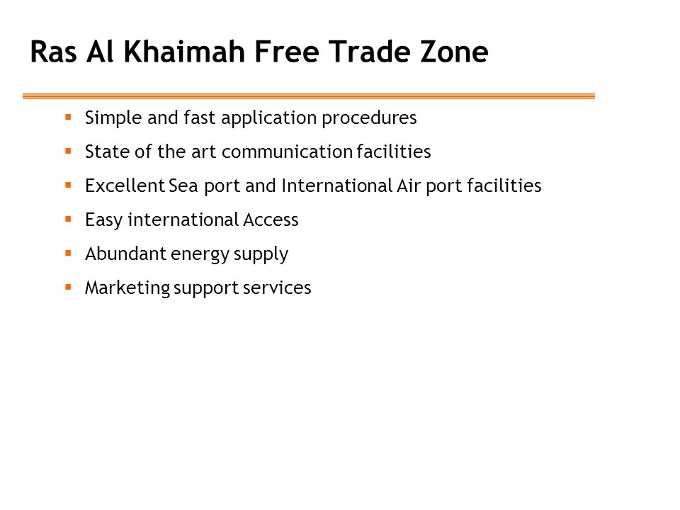 Ras Al Khaimah Free Trade Zone  Simple and fast application procedures  State of the art communication facilities  Excellent Sea port and Internati