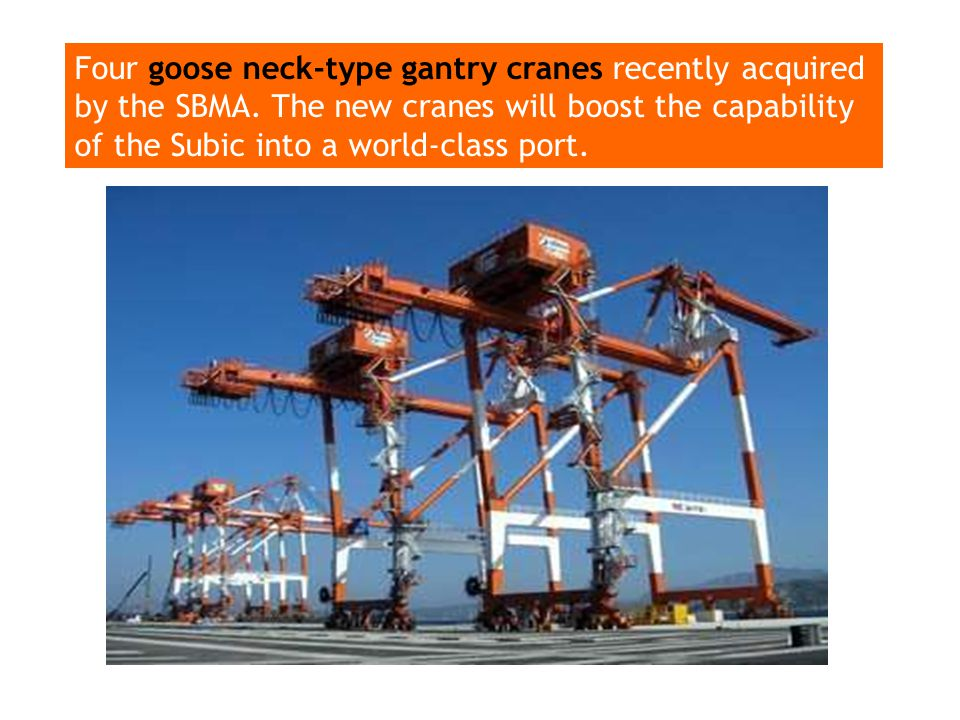 Four goose neck-type gantry cranes recently acquired by the SBMA. The new cranes will boost the capability of the Subic into a world-class port.