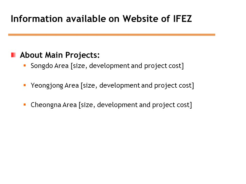 Information available on Website of IFEZ About Main Projects:  Songdo Area [size, development and project cost]  Yeongjong Area [size, development a
