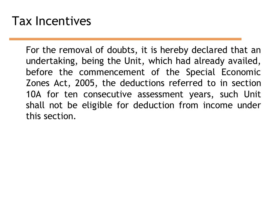 Tax Incentives For the removal of doubts, it is hereby declared that an undertaking, being the Unit, which had already availed, before the commencemen
