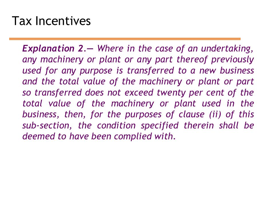 Tax Incentives Explanation 2.— Where in the case of an undertaking, any machinery or plant or any part thereof previously used for any purpose is tran