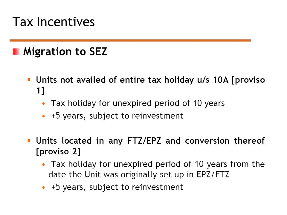 Tax Incentives Migration to SEZ  Units not availed of entire tax holiday u/s 10A [proviso 1] Tax holiday for unexpired period of 10 years +5 years, s
